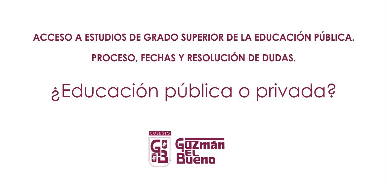 ACCESO A ESTUDIOS DE GRADO SUPERIOR DE LA EDUCACIÓN PÚBLICA. PROCESO, FECHAS Y RESOLUCIÓN DE DUDAS. ¿EDUCACIÓN PÚBLICA O PRIVADA EN CICLOS FORMATIVOS?