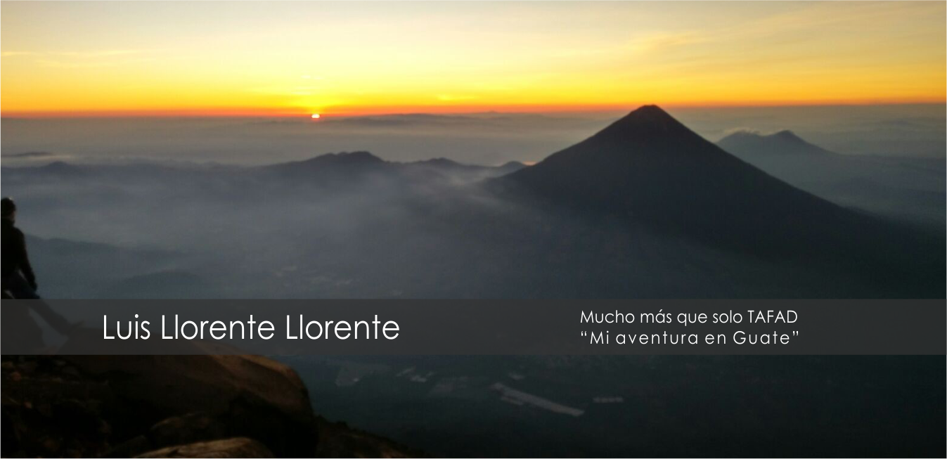 """Luis Llorente Oliver. Alumno de TAFAD Guzmán el Bueno. """"MI AVENTURA EN GUATE""""."""